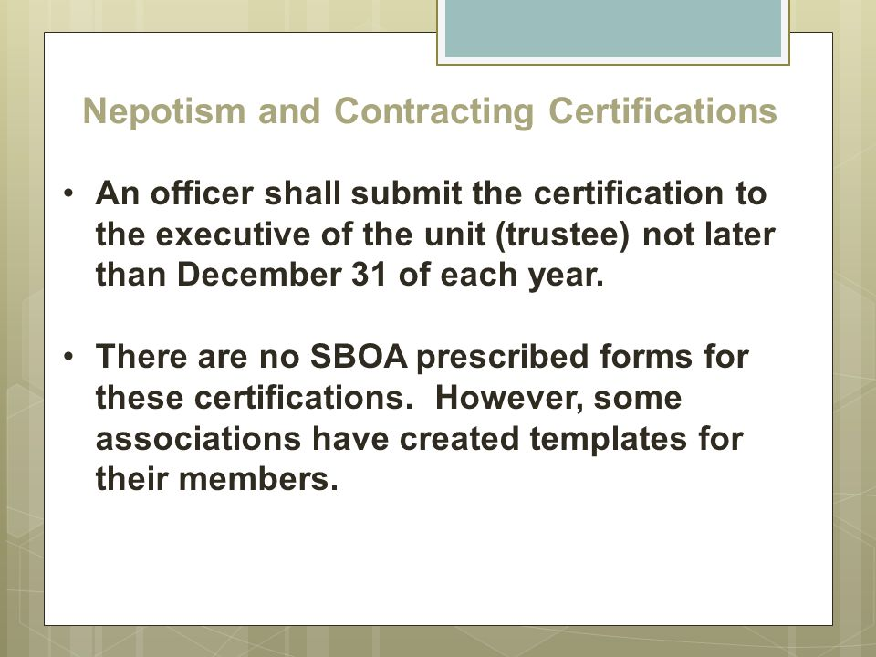 Nepotism and Contracting Certifications An officer shall submit the certification to the executive of the unit (trustee) not later than December 31 of
