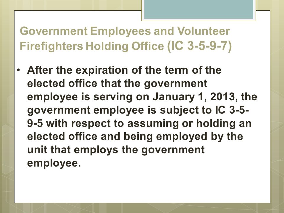 Government Employees and Volunteer Firefighters Holding Office (IC 3-5-9-7) After the expiration of the term of the elected office that the government