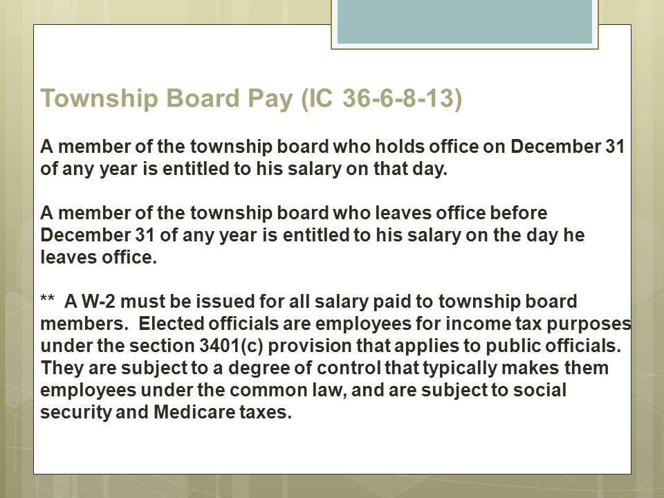 Township Board Pay (IC 36-6-8-13) A member of the township board who holds office on December 31 of any year is entitled to his salary on that day. A