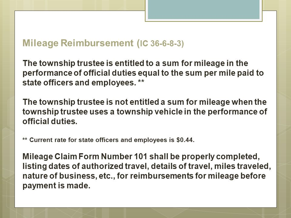 Mileage Reimbursement ( IC 36-6-8-3) The township trustee is entitled to a sum for mileage in the performance of official duties equal to the sum per