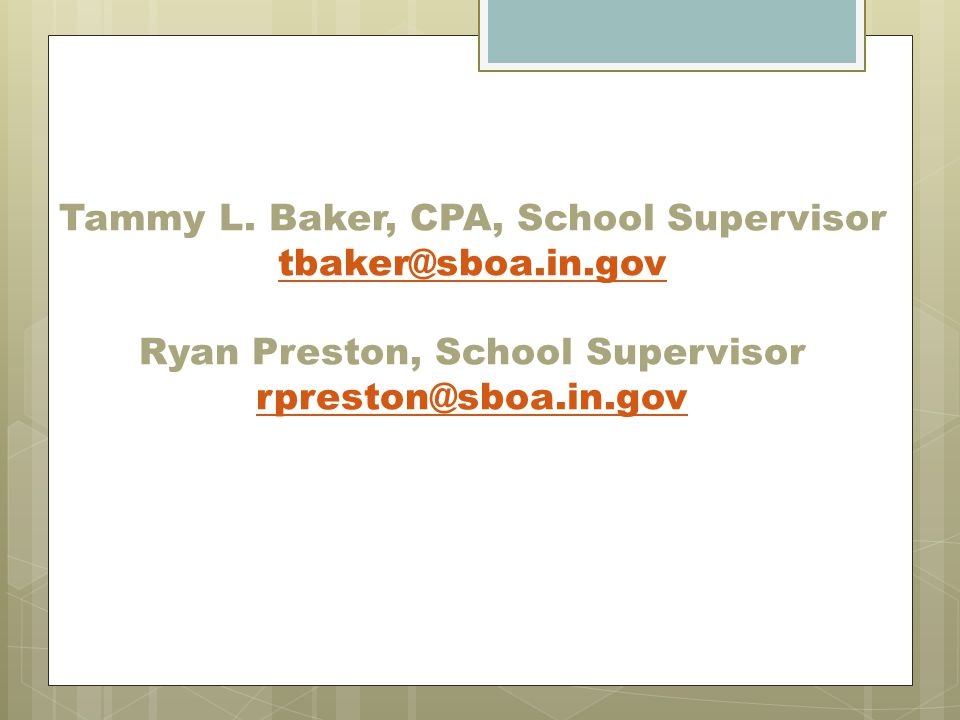 Tammy L. Baker, CPA, School Supervisor tbaker@sboa.in.gov Ryan Preston, School Supervisor rpreston@sboa.in.gov tbaker@sboa.in.gov rpreston@sboa.in.gov