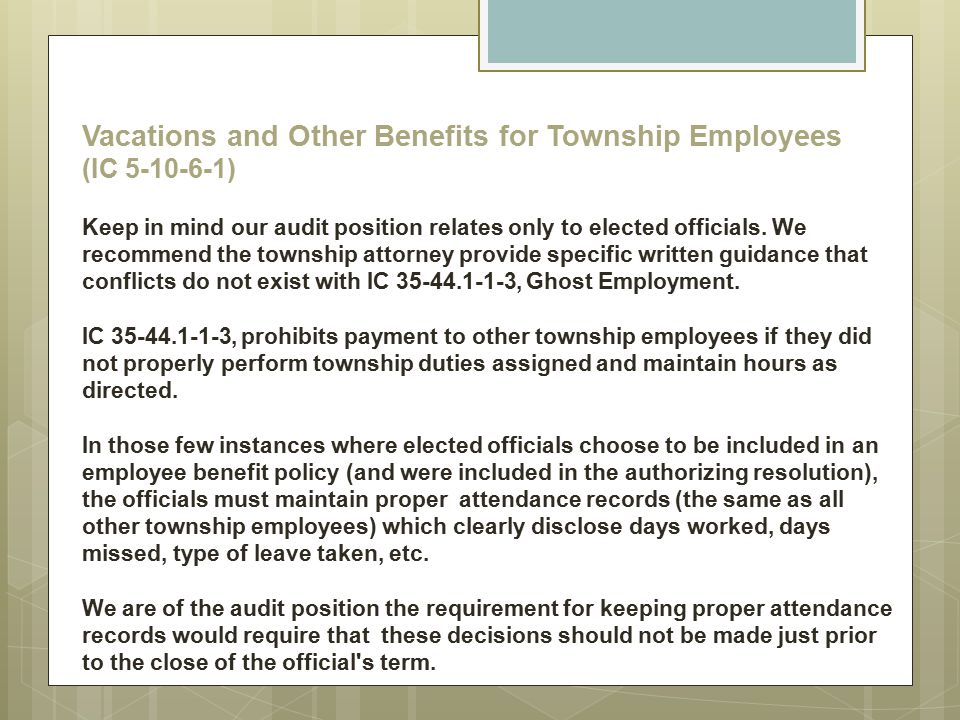 Vacations and Other Benefits for Township Employees (IC 5-10-6-1) Keep in mind our audit position relates only to elected officials. We recommend the