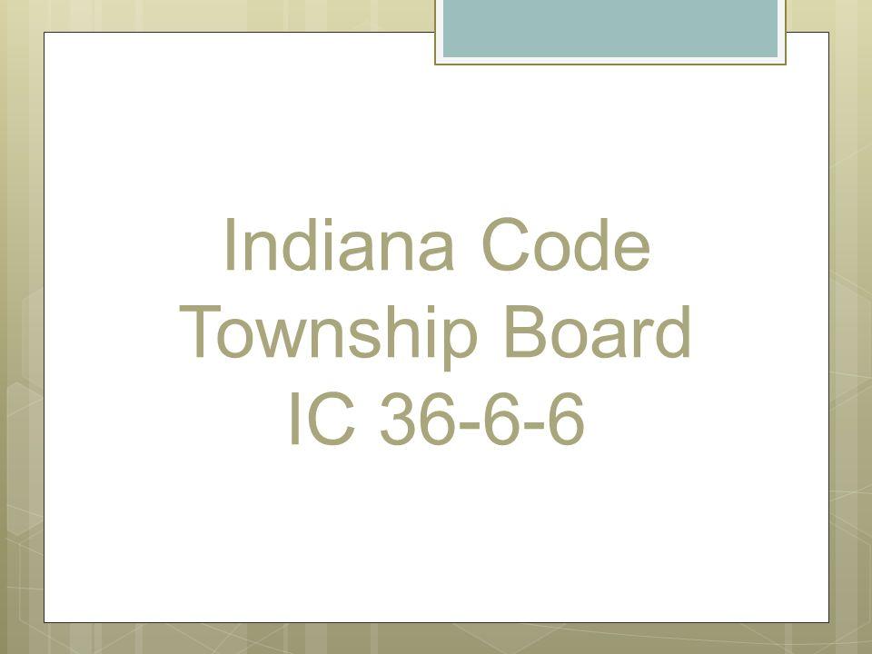 Indiana Code Township Board IC 36-6-6
