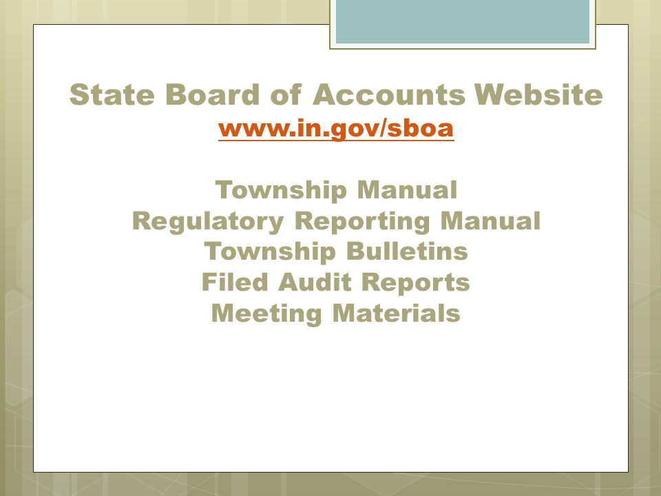 State Board of Accounts Website www.in.gov/sboa Township Manual Regulatory Reporting Manual Township Bulletins Filed Audit Reports Meeting Materials w