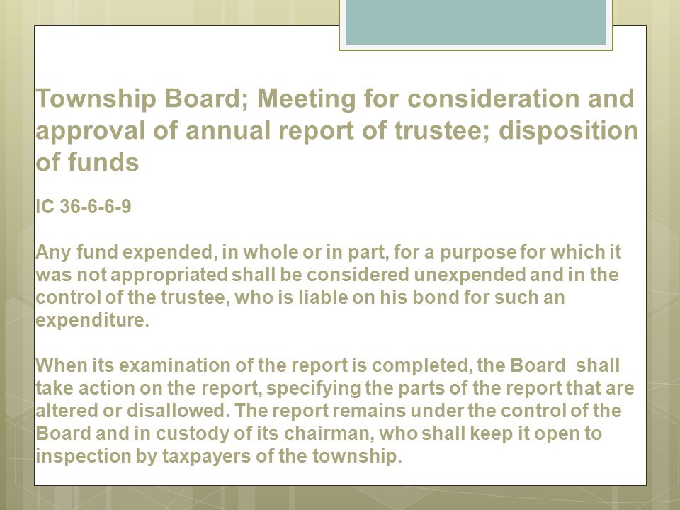 Township Board; Meeting for consideration and approval of annual report of trustee; disposition of funds IC 36-6-6-9 Any fund expended, in whole or in