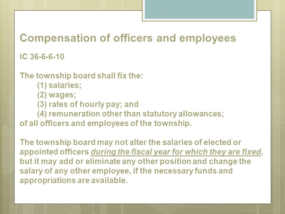 Compensation of officers and employees IC 36-6-6-10 The township board shall fix the: (1) salaries; (2) wages; (3) rates of hourly pay; and (4) remune
