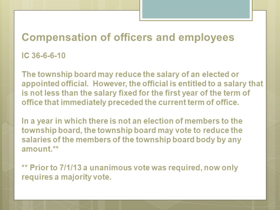 Compensation of officers and employees IC 36-6-6-10 The township board may reduce the salary of an elected or appointed official. However, the officia