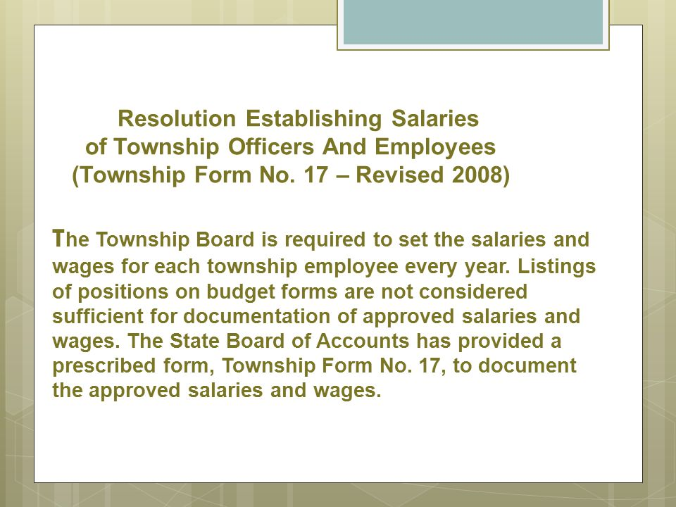Resolution Establishing Salaries of Township Officers And Employees (Township Form No. 17 – Revised 2008) T he Township Board is required to set the s