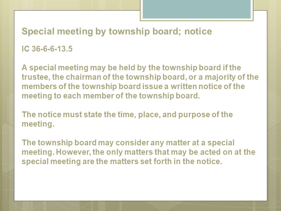 Special meeting by township board; notice IC 36-6-6-13.5 A special meeting may be held by the township board if the trustee, the chairman of the towns