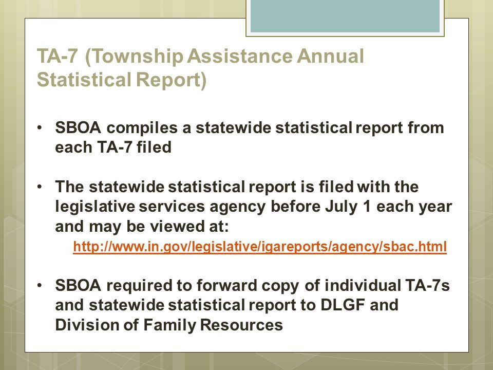 TA-7 (Township Assistance Annual Statistical Report) SBOA compiles a statewide statistical report from each TA-7 filed The statewide statistical repor