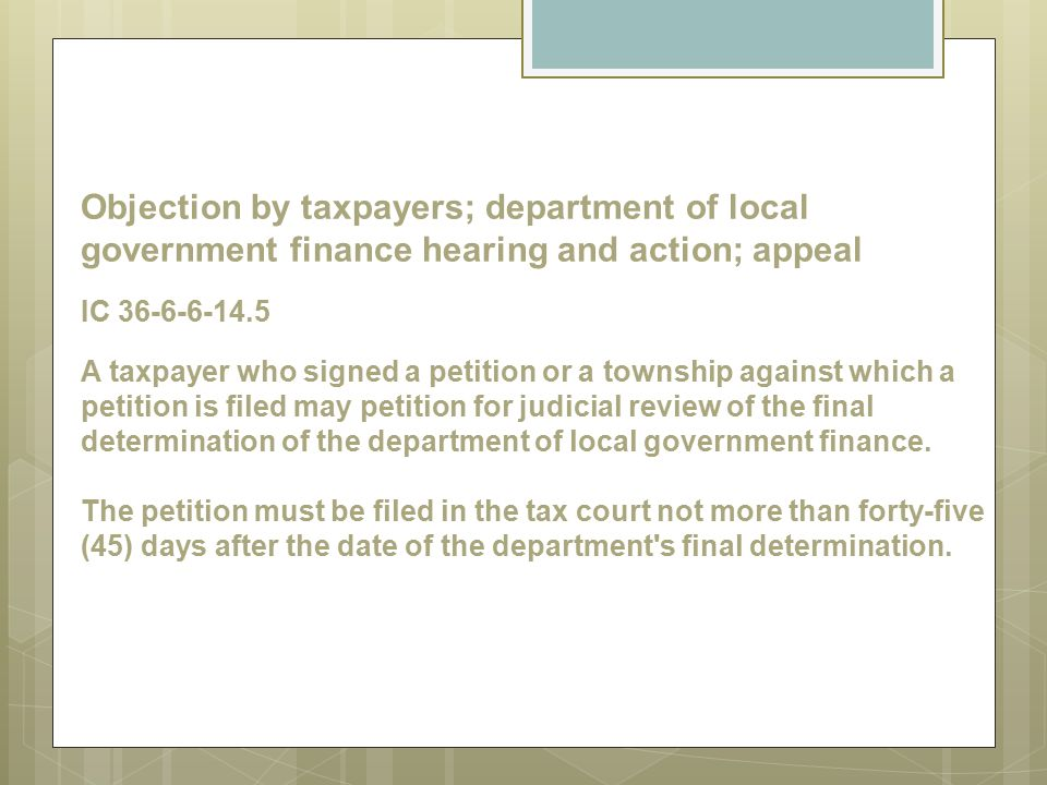 Objection by taxpayers; department of local government finance hearing and action; appeal IC 36-6-6-14.5 A taxpayer who signed a petition or a townshi
