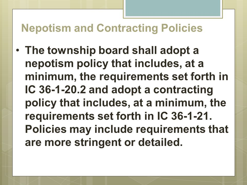 Nepotism and Contracting Policies The township board shall adopt a nepotism policy that includes, at a minimum, the requirements set forth in IC 36-1-