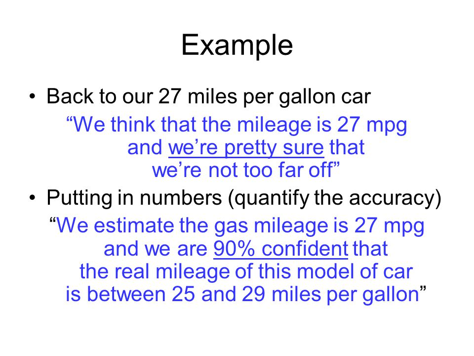 "Example Back to our 27 miles per gallon car ""We think that the mileage is 27 mpg and we're pretty sure that we're not too far off"" Putting in numbers"