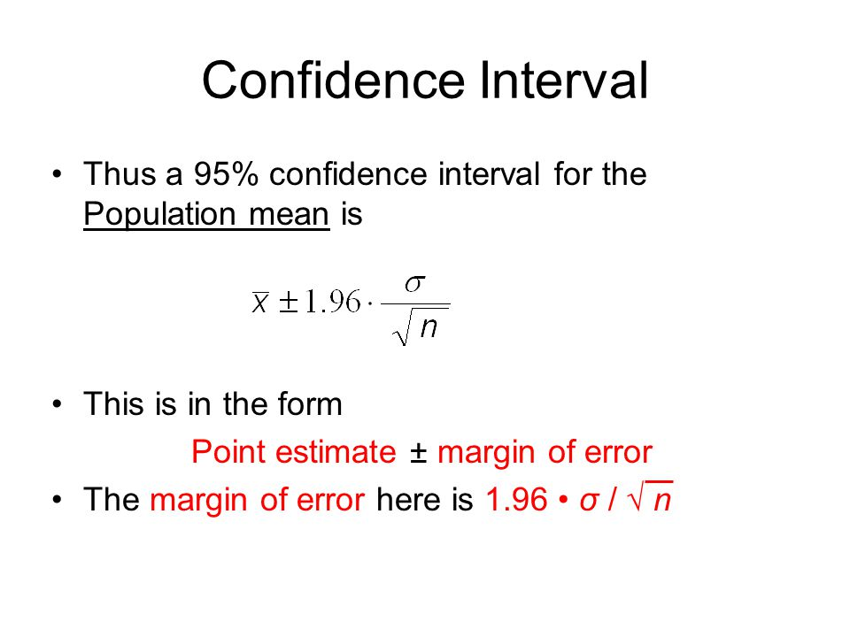 Confidence Interval Thus a 95% confidence interval for the Population mean is This is in the form Point estimate ± margin of error The margin of error