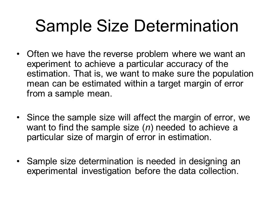 Sample Size Determination Often we have the reverse problem where we want an experiment to achieve a particular accuracy of the estimation. That is, w