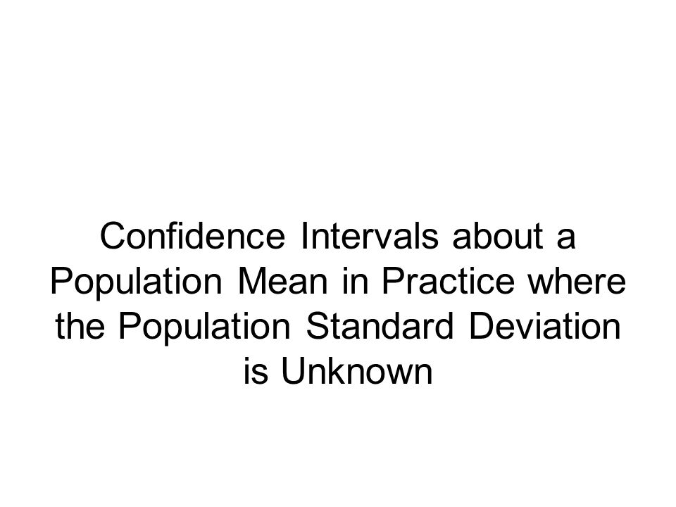 Confidence Intervals about a Population Mean in Practice where the Population Standard Deviation is Unknown