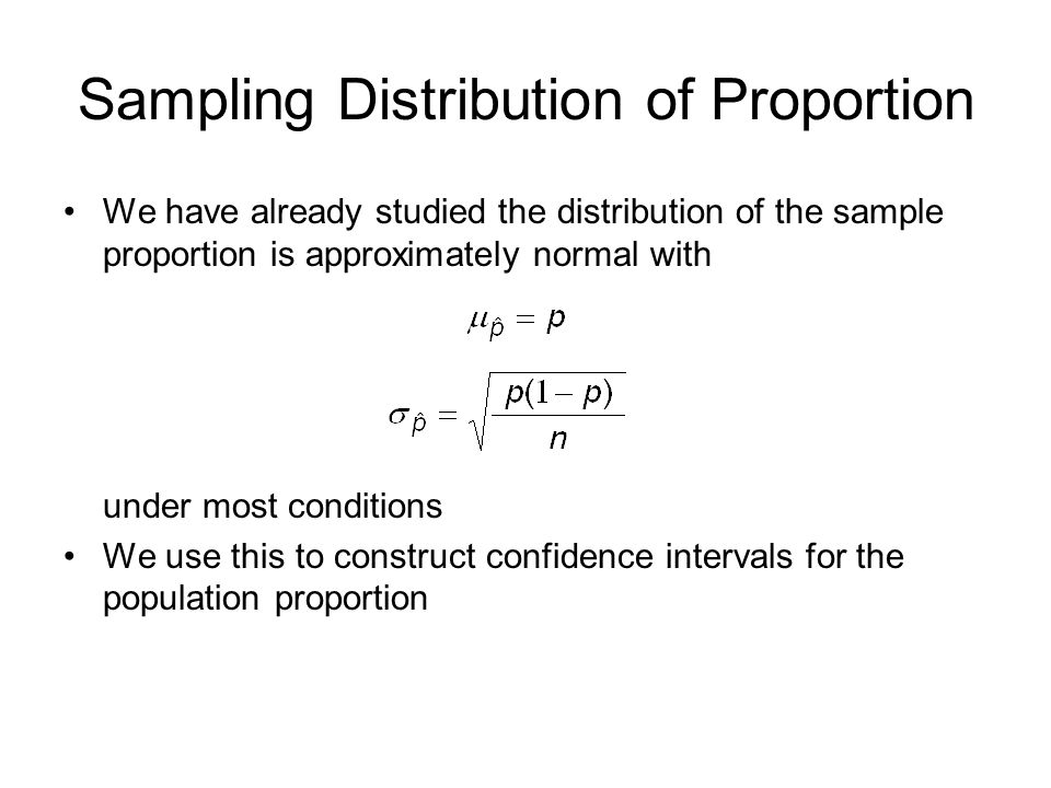 Sampling Distribution of Proportion We have already studied the distribution of the sample proportion is approximately normal with under most conditio