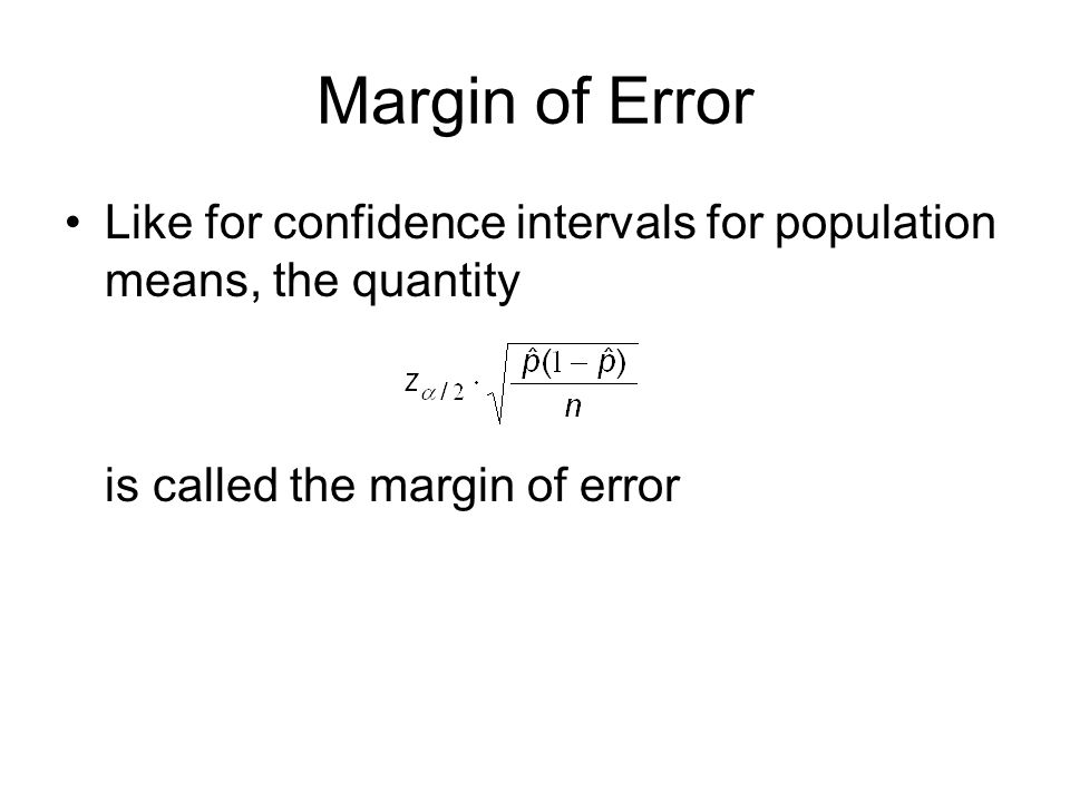 Margin of Error Like for confidence intervals for population means, the quantity is called the margin of error