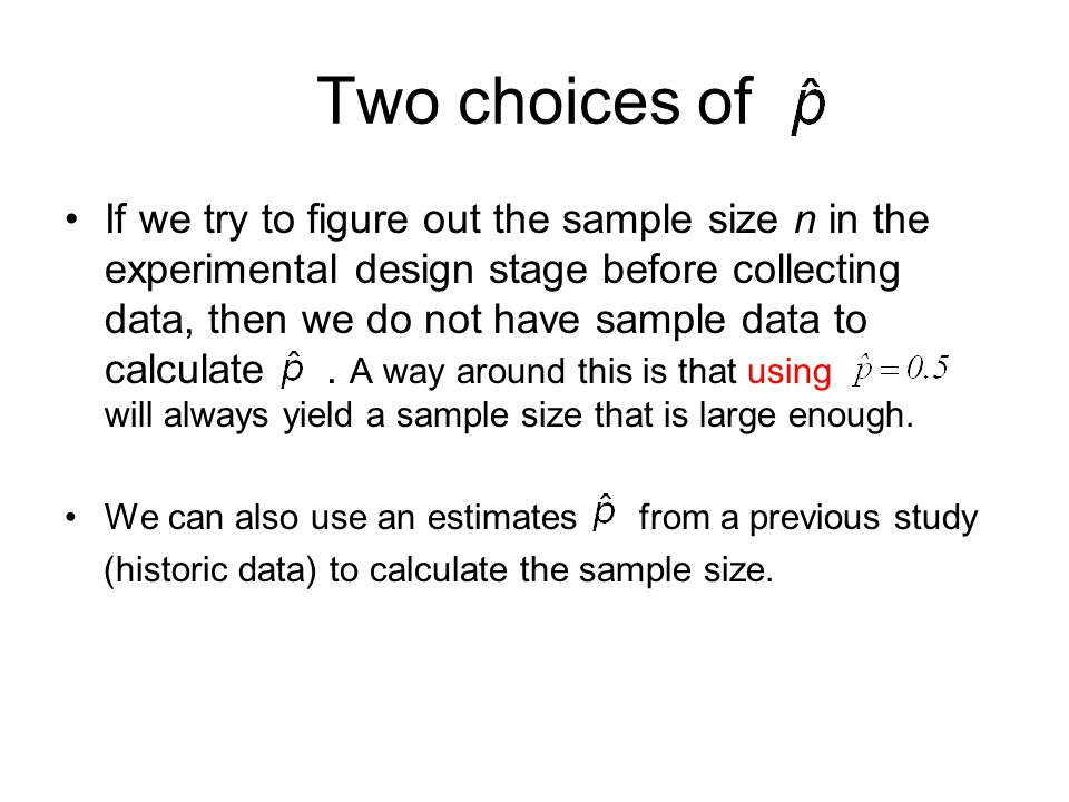 Two choices of If we try to figure out the sample size n in the experimental design stage before collecting data, then we do not have sample data to c