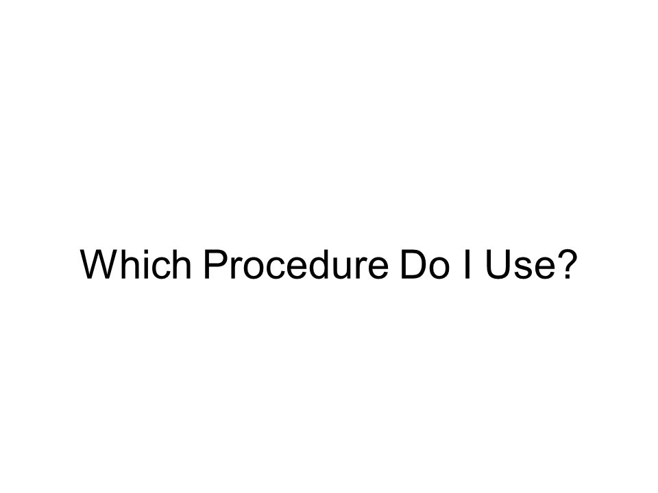 Which Procedure Do I Use?