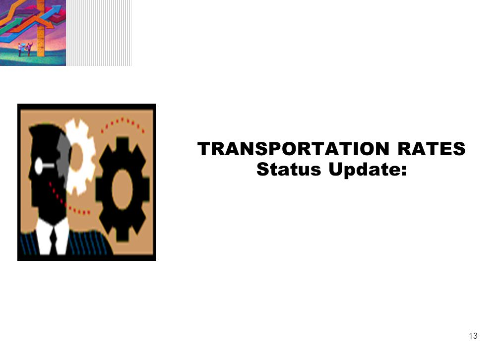 13 TRANSPORTATION RATES Status Update: