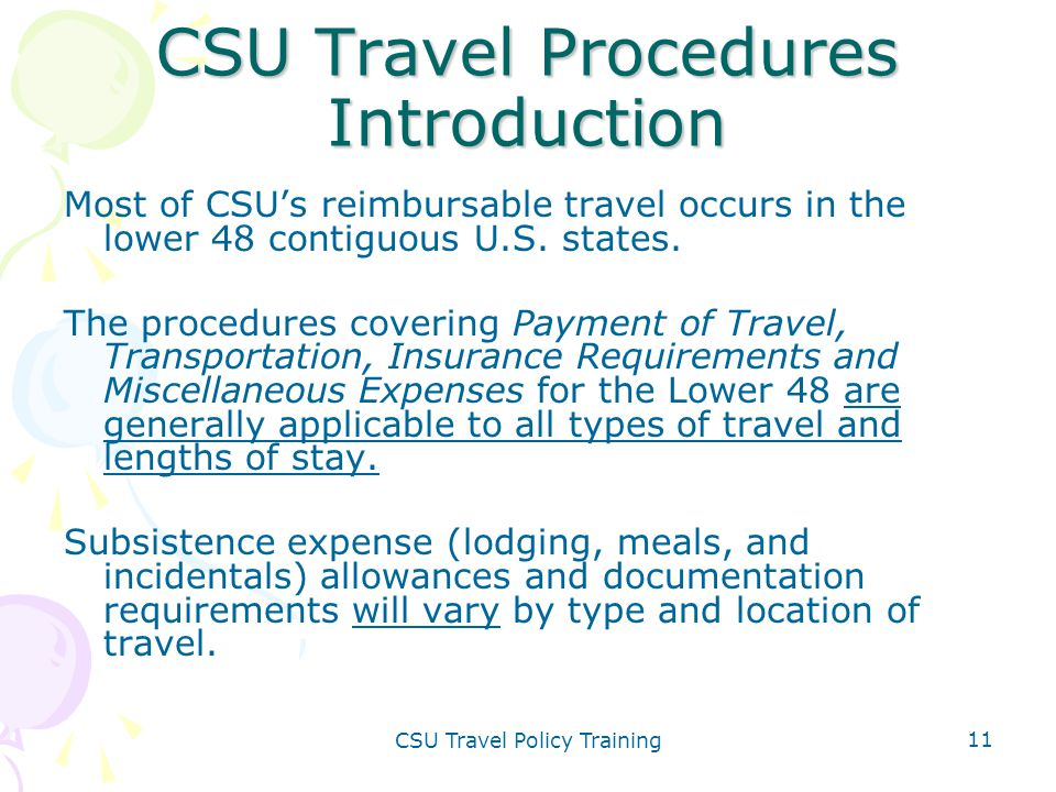 CSU Travel Policy Training 11 CSU Travel Procedures Introduction Most of CSU's reimbursable travel occurs in the lower 48 contiguous U.S. states. The