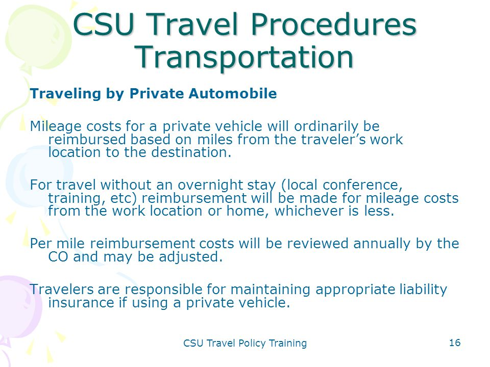 CSU Travel Policy Training 16 CSU Travel Procedures Transportation Traveling by Private Automobile Mileage costs for a private vehicle will ordinarily