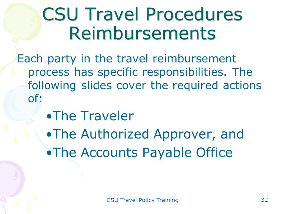 CSU Travel Policy Training 32 CSU Travel Procedures Reimbursements Each party in the travel reimbursement process has specific responsibilities. The f