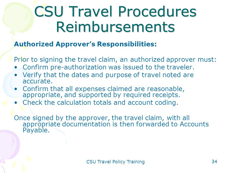 CSU Travel Policy Training 34 CSU Travel Procedures Reimbursements Authorized Approver's Responsibilities: Prior to signing the travel claim, an autho