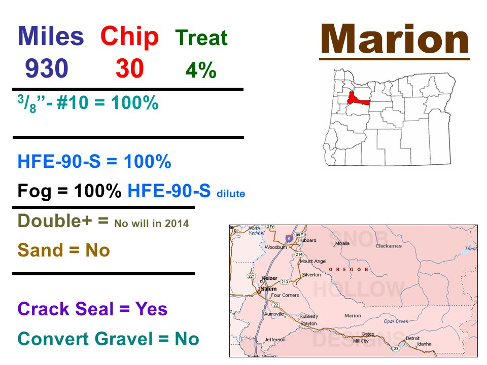 Marion Miles Chip Treat 930 30 4% 3 / 8 - #10 = 100% HFE-90-S = 100% Fog = 100% HFE-90-S dilute Double+ = No will in 2014 Sand = No Crack Seal = Yes Convert Gravel = No