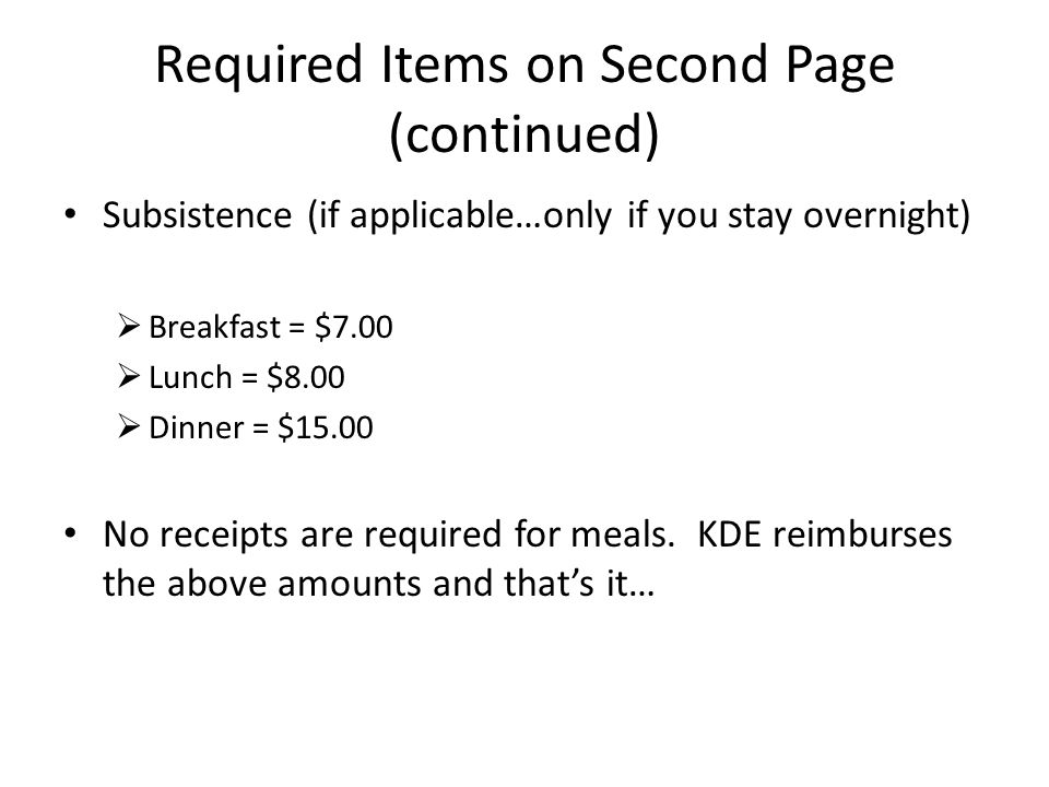 Required Items on Second Page (continued) Purpose – Please provide name of meeting, where it was held, etc.