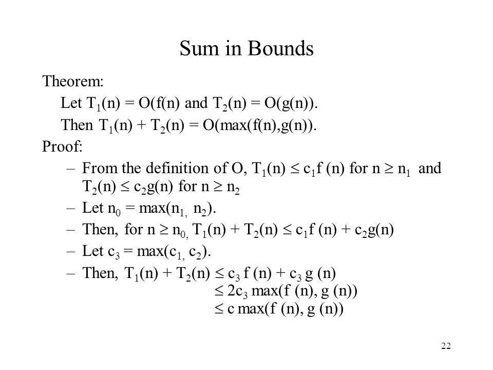 22 Sum in Bounds Theorem: Let T 1 (n) = O(f(n) and T 2 (n) = O(g(n)).