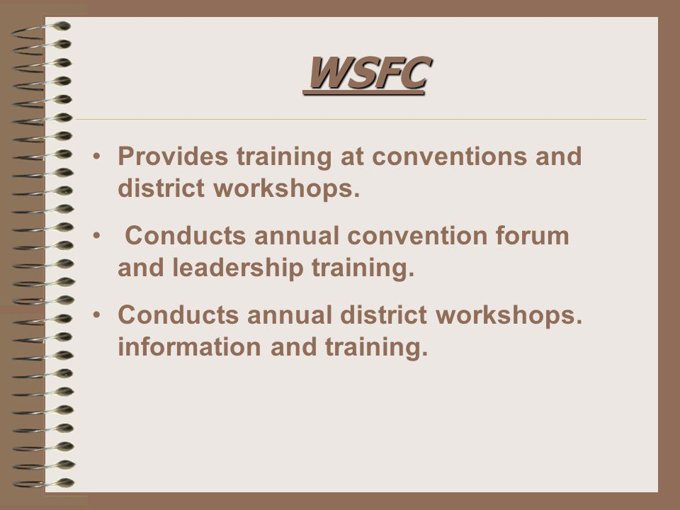 WSFC Provides training at conventions and district workshops.