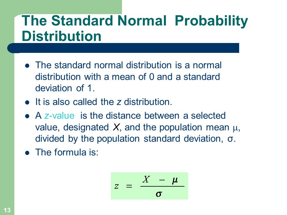 13 The Standard Normal Probability Distribution The standard normal distribution is a normal distribution with a mean of 0 and a standard deviation of