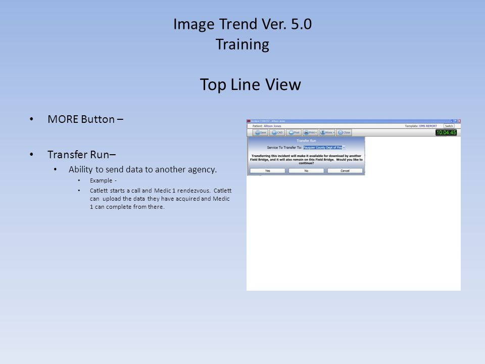 Image Trend Ver. 5.0 Training MORE Button – Transfer Run– Ability to send data to another agency. Example - Catlett starts a call and Medic 1 rendezvo