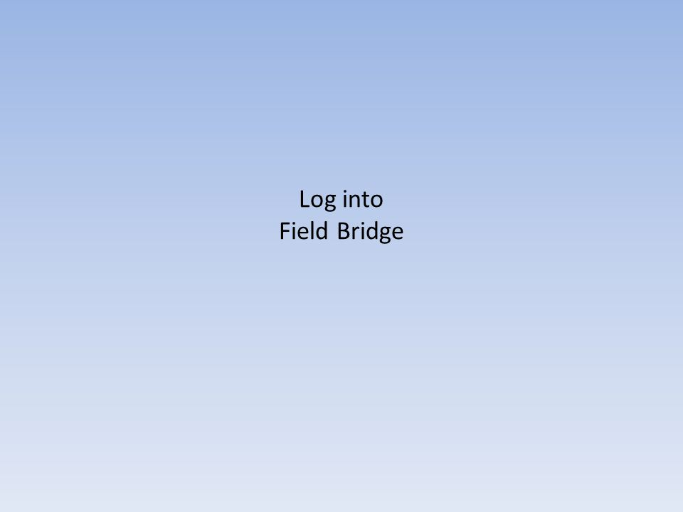 Log into Field Bridge