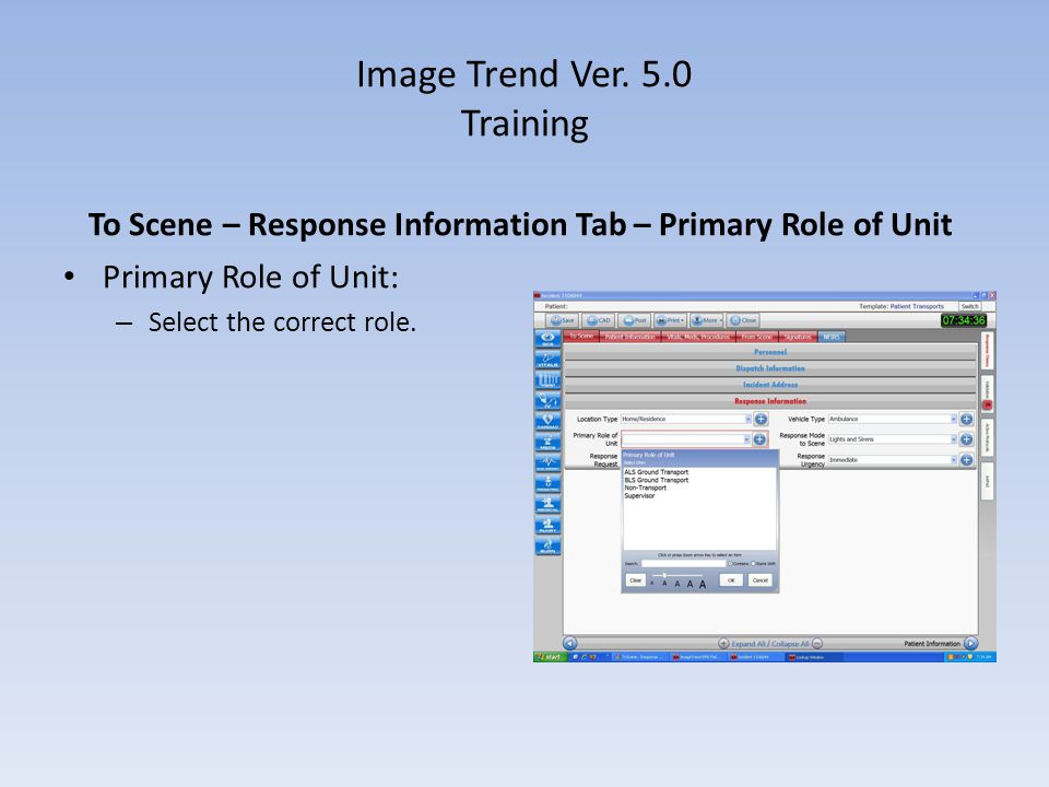 Image Trend Ver. 5.0 Training To Scene – Response Information Tab – Primary Role of Unit Primary Role of Unit: – Select the correct role.