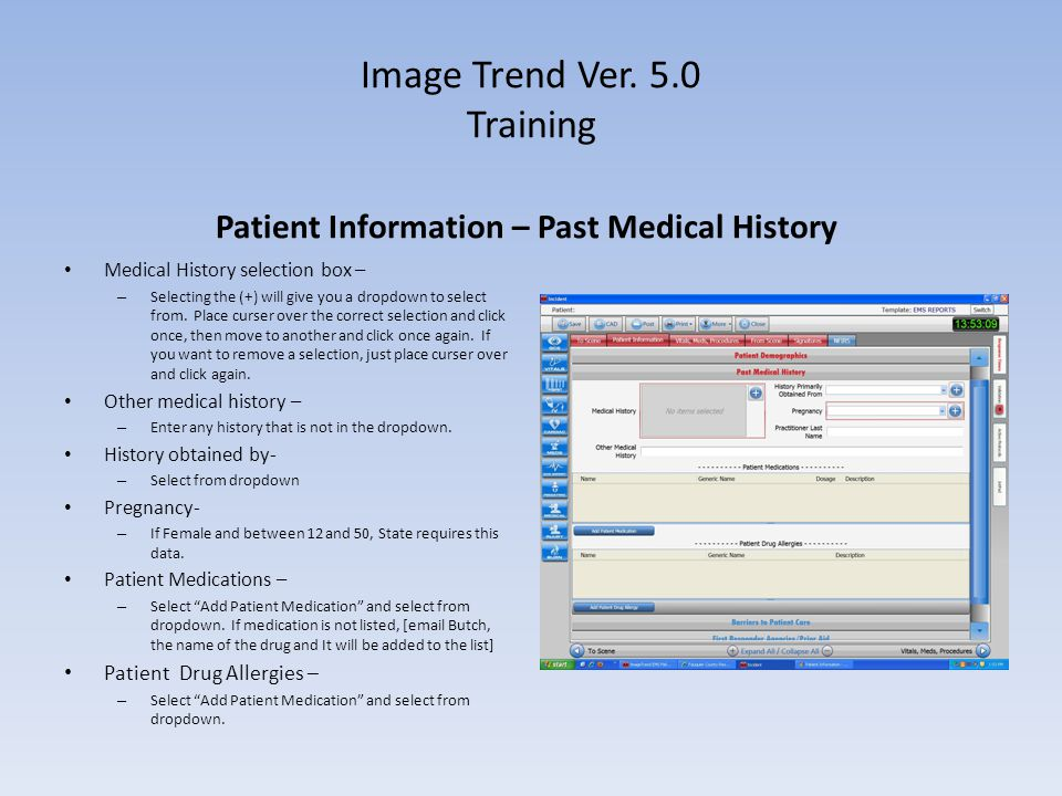 Image Trend Ver. 5.0 Training Patient Information – Past Medical History Medical History selection box – – Selecting the (+) will give you a dropdown