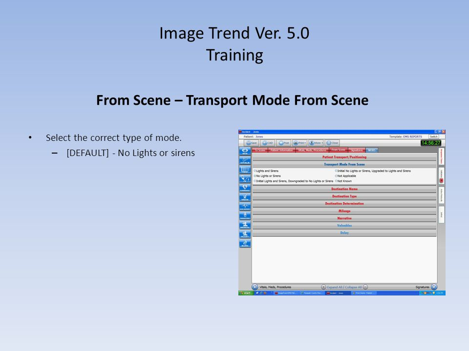 Image Trend Ver. 5.0 Training From Scene – Transport Mode From Scene Select the correct type of mode. – [DEFAULT] - No Lights or sirens