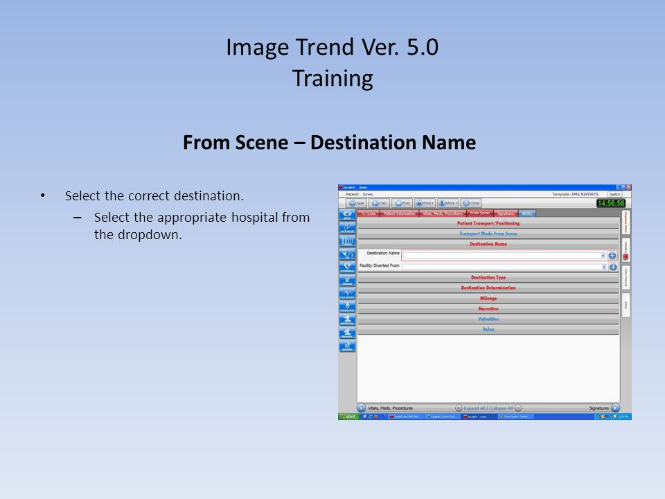 Image Trend Ver. 5.0 Training From Scene – Destination Name Select the correct destination. – Select the appropriate hospital from the dropdown.