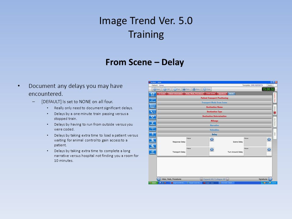 Image Trend Ver. 5.0 Training From Scene – Delay Document any delays you may have encountered. – [DEFAULT] is set to NONE on all four. Really only nee