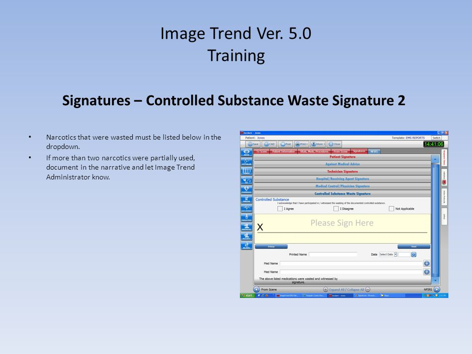 Image Trend Ver. 5.0 Training Signatures – Controlled Substance Waste Signature 2 Narcotics that were wasted must be listed below in the dropdown. If