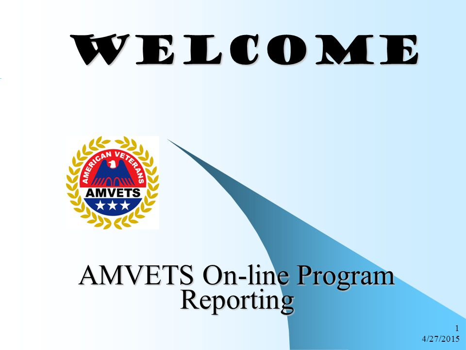4/27/2015 1 WELCOME WELCOME AMVETS On-line Program Reporting