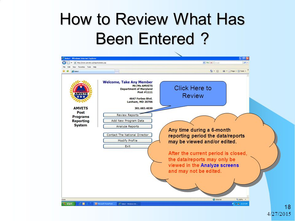 4/27/2015 18 How to Review What Has Been Entered ? Any time during a 6-month reporting period the data/reports may be viewed and/or edited. After the