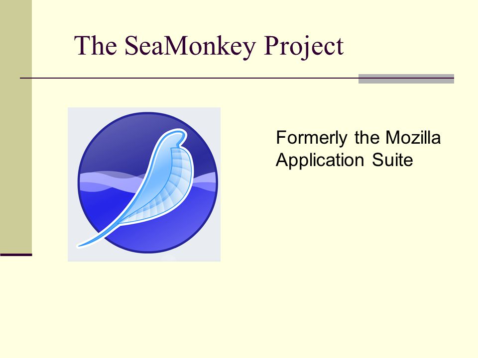 The SeaMonkey Project Formerly the Mozilla Application Suite
