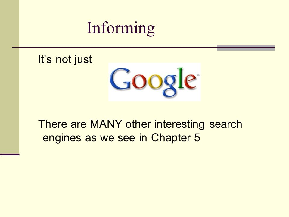 Informing It's not just There are MANY other interesting search engines as we see in Chapter 5
