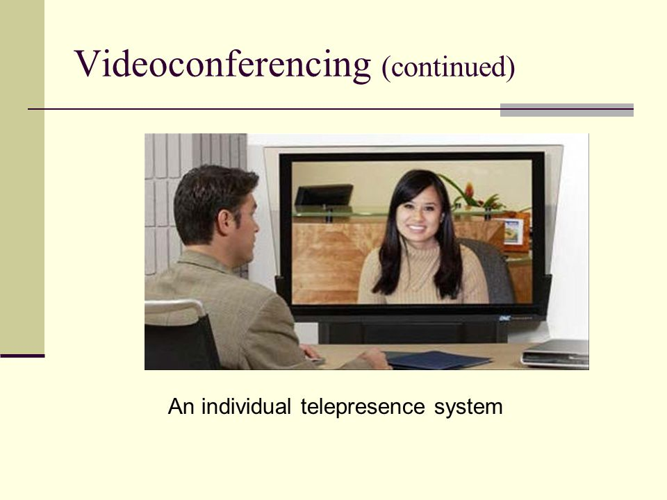 Videoconferencing (continued) An individual telepresence system
