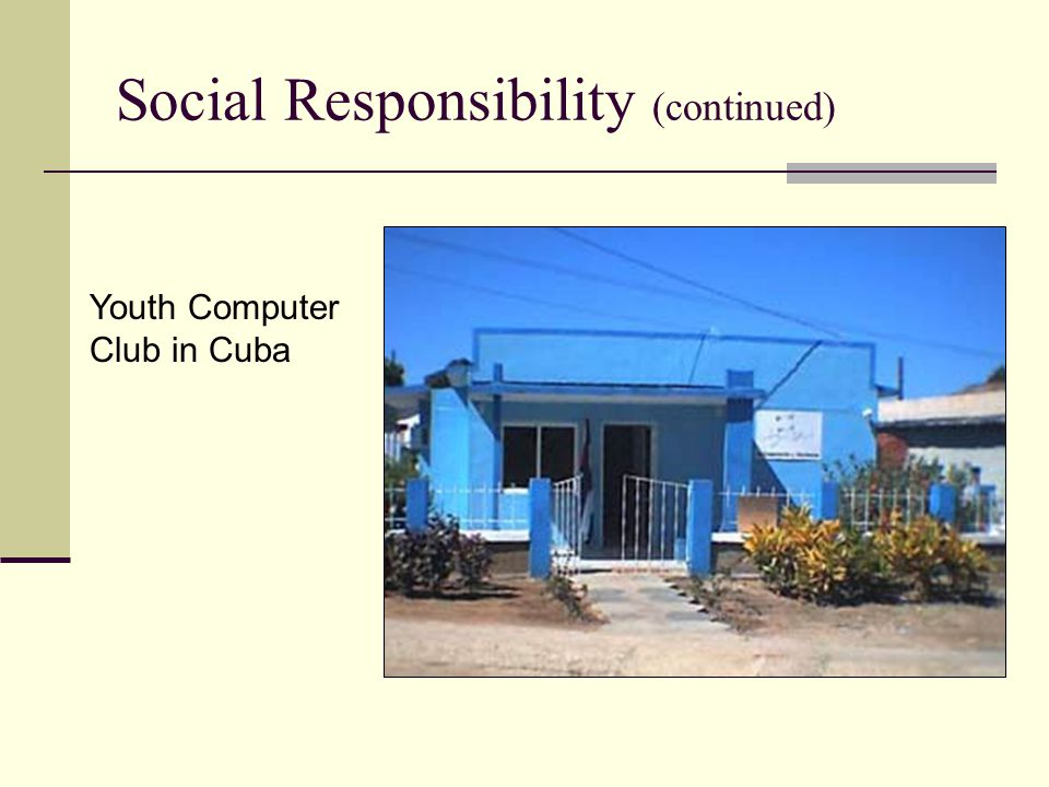 Social Responsibility (continued) Youth Computer Club in Cuba