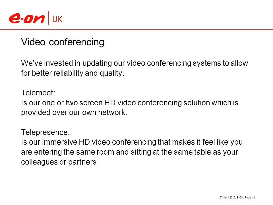 Video conferencing We've invested in updating our video conferencing systems to allow for better reliability and quality.