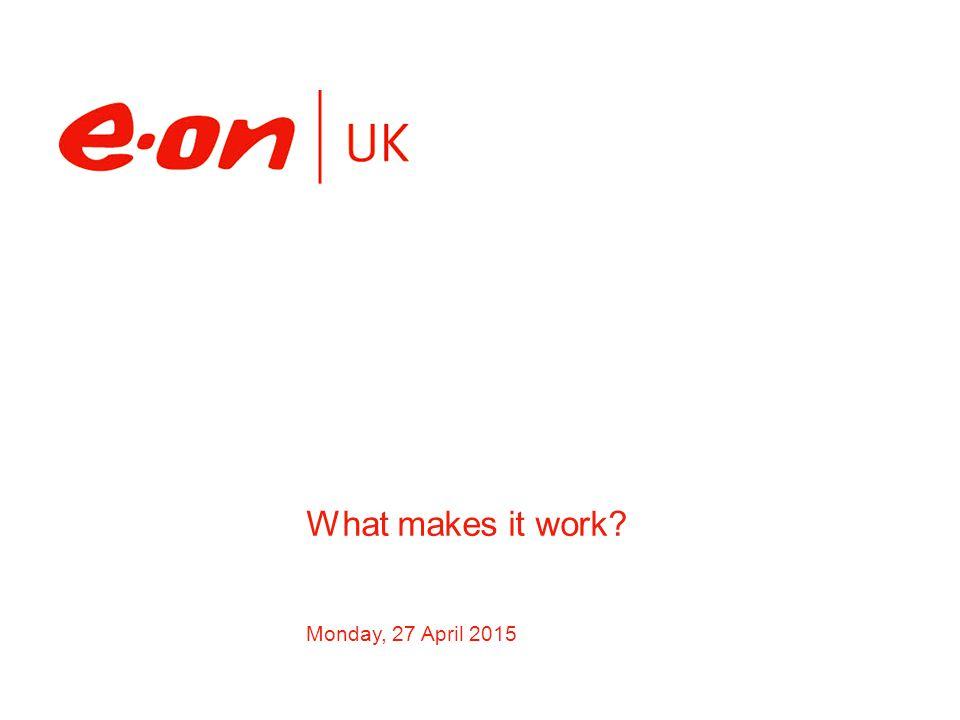 Monday, 27 April 2015 What makes it work?